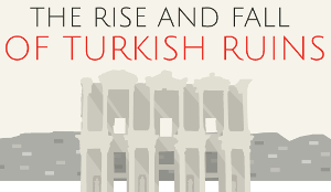 The Rise and Fall of Turkish Ruins